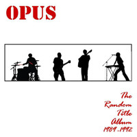 Opus - The Random Title Album (1989-1992)