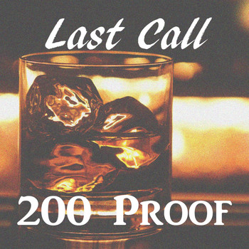 Last Call - 200 Proof
