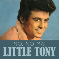 Little Tony - No, no mai