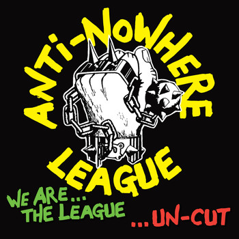 Anti-Nowhere League - We Are the League...Uncut
