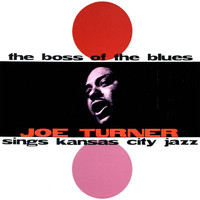 Big Joe Turner - The Boss of the Blues (Remastered)