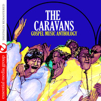 The Caravans - Gospel Music Anthology: The Caravans (Digitally Remastered)