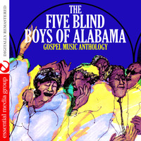 The Five Blind Boys Of Alabama - Gospel Music Anthology: The Five Blind Boys of Alabama (Digitally Remastered)