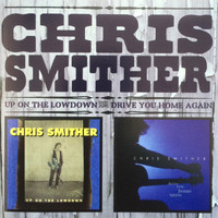 Chris Smither - Up on the Lowdown & Drive You Home Again