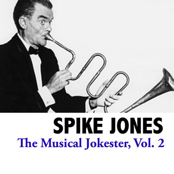 Spike Jones - The Musical Jokester, Vol. 2