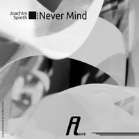 Joachim Spieth - Never Mind Remixes