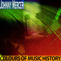 Johnny Mercer - Colours of Music History