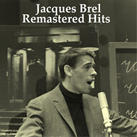 Jacques Brel - Remastered Hits