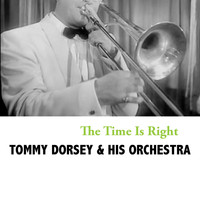 Tommy Dorsey & His Orchestra - The Time Is Right