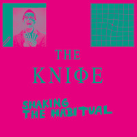 The Knife - Shaking the Habitual (Explicit)