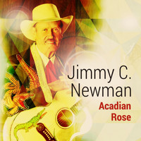 JIMMY C. NEWMAN - Acadian Rose