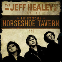 The Jeff Healey Band - Live At The Horseshoe Tavern 1993 (Live)