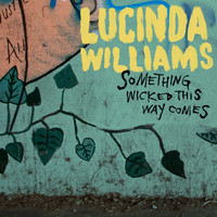 Lucinda Williams - Something Wicked This Way Comes