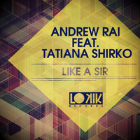 Andrew Rai - Like a Sir (feat. Tatiana Shirko) [Remixes] - Single