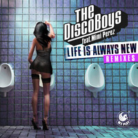 The Disco Boys - Life Is Always New  (feat. Mimi Perez) (Remixes)