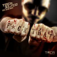 Tocadisco - F*ck That (feat. Julian Smith) (Explicit)