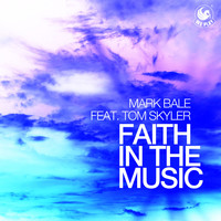 Mark Bale - Faith in the Music (feat. Tom Skyler)