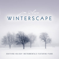 Jim Wilson - Winterscape: Soothing Holiday Instrumentals Featuring Piano