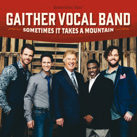 Gaither Vocal Band - Sometimes It Takes A Mountain