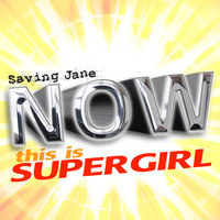 Saving Jane - Now This Is SuperGirl