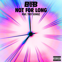 B.o.B - Not For Long (feat. Trey Songz) (Explicit)
