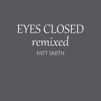 Patt Smith - Eyes Closed Remixed