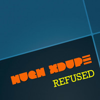 Hugh XDupe - Refused