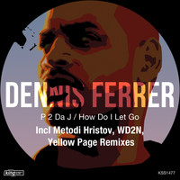Dennis Ferrer - P 2 da J / How Do I Let Go
