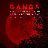 Ganga - Late into the Night Remixes