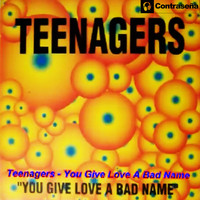Teenagers - You Give Me Love a Bad Name