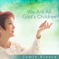 Jamie Rivera - We Are All God's Children - Single