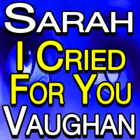 Sarah Vaughan - I Cried For You