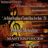 Yehudi Menuhin - Yehudi Menuhin - Masterpieces of Classical Music Remastered, Vol. 1