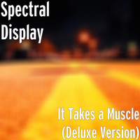 Spectral Display - It Takes a Muscle (Deluxe Version)
