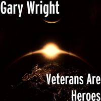 Gary Wright - Veterans Are Heroes