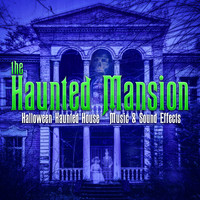 Various Aritsts - The Haunted Mansion: Halloween Haunted House Music & Sound Effects