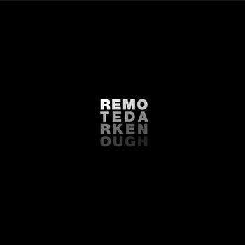 Remote - Dark Enough