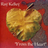 Ray Kelley Band - From the Heart