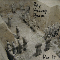 Ray Kelley Band - Dig It