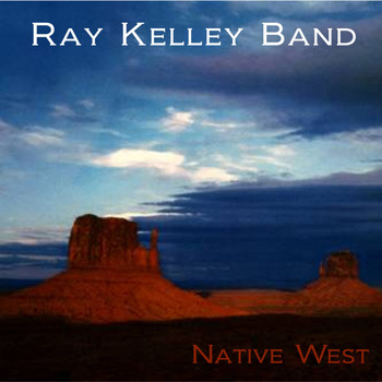 Ray Kelley Band - Native West