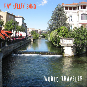 Ray Kelley Band - World Traveler
