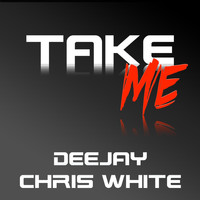 Deejay Chris White - Take Me