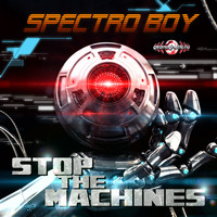 Spectro Boy - Stop The Machines