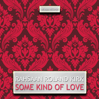 Rahsaan Roland Kirk - Some Kind of Love