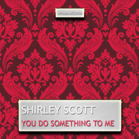 Shirley Scott - You Do Something to Me