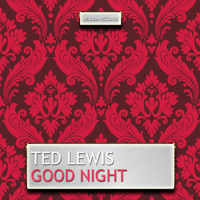 Ted Lewis - Good Night