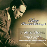 Arturo Benedetti Michelangeli - Frédéric Chopin: Sonata for Piano No. 2 in B-Flat Minor Op. 35 - Ballad No. 1 in G Minor, Op. 23 - Fantasy in F Minor and A-Flat Major, Op. 49 - Andante Spianato and Brilliant Polonaise in E-Flat Major, Op. 22
