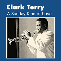 Clark Terry - A Sunday Kind of Love