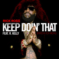 Rick Ross / R. Kelly - Keep Doin' That (Rich Chick)
