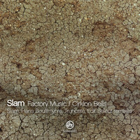 Slam - Factory Music/Cirklon Bells (Slam, Hans Bouffmyhre, Truncate & Edit Select Remxies)
